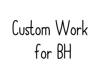 Custom Work for BH