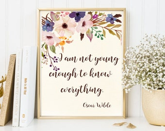Oscar Wilde quote framed quote philosophy quote encouragament print calligraphy quote prints floral I am not young enough to know everything