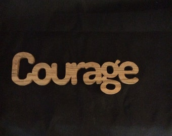 Inspirational words, courage, handmade, oak words