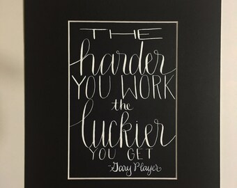 The harder youwork, the luckier you get. Original Calligraphy Picture, Quote, hand written, matted