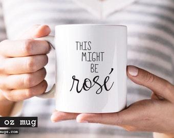 Coffee Mug, Rose Wine Mug, Rosé Wine Mug, Rosé Wine Lover Mug, Rose Lover, This Might Be Rosé Mug