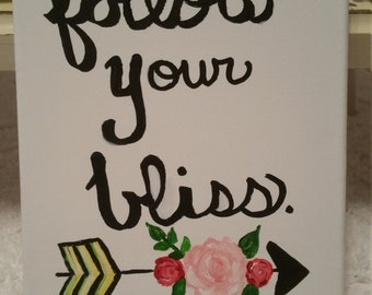 Follow your bliss, quote, inspiration, acrylic, floral