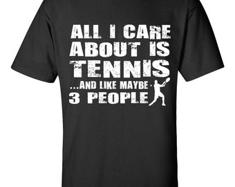 All I Care About is Tennis Tee