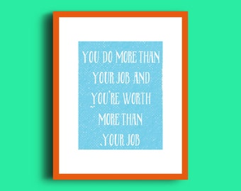 You are more than your job. Poster. Digital print. Inspiration. Motivation.
