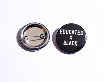 Educated x Black, Button, Badge 1.25 inch   Black Pride