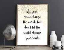 Let your smile change the world, but don't let the world change your smile, Quote, Printable Art, Modern Wall Art, digital Download
