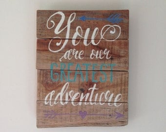 You Are Our Greatest Adventure, pallet sign, reclaimed wood sign
