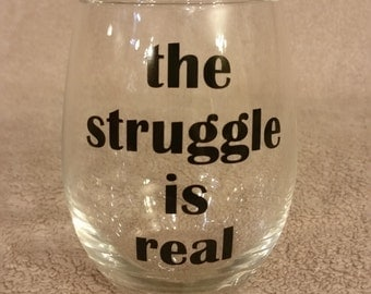 The Struggle Is Real Stemless Wine Glass