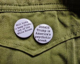 Will Hump To Keep Donald Trump Out Of The White House  and Donald Trump Is America's Psychotic Break - 1 Inch Pinback Button Duo