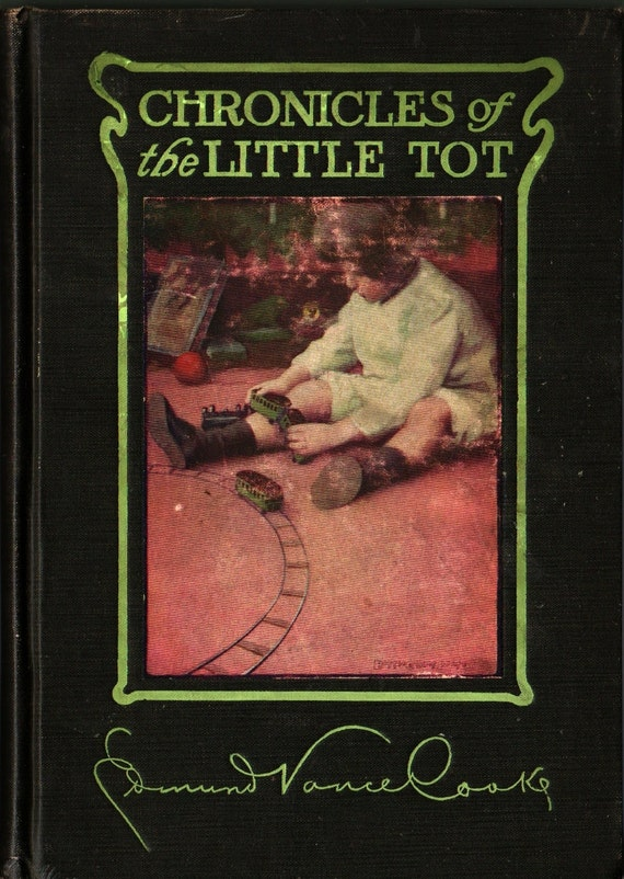 Chronicles of the Little Tot - Edmund Vance Cooke - Bessie Collins Pease and Clyde O. De Lande - 1906 - Vintage Kids Book