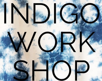 Summer Indigo & Shibori Dye Workshop, Sunday July 23rd ,  Anna Joyce, Portland, OR.