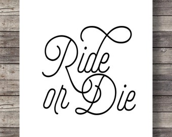 Ride or Die - Printable wall art typography print girlfriend wall art, printable women gift, girlfriend quote, wife quote, marriage quotes