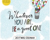 SALE - 2017 Calendar: Whatever You Are, Be A Good One