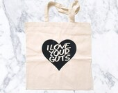 no. 536 - I Love Your Guts screen printed canvas tote