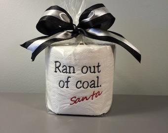 Embroidered Toilet Paper, Ran Out of Coal Santa, Coal Christmas, Santa Coal Gift, Gag Gift, White Elephant Gift, Dirty Santa, Bathroom Decor