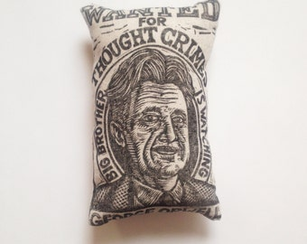 George Orwell Novelty Pillow, George Orwell 1984 Big Brother is Watching, Hand Printed Novelty Pillow, Soft Sculpture Shelf Art