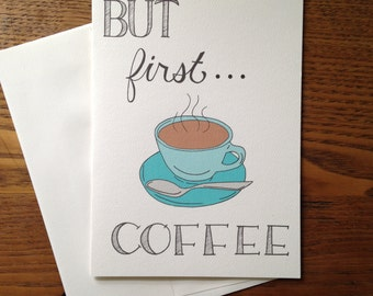 But first Coffee greeting card Coffee Card coffee lover Coffee stationary Blank card Just because card Motivational card Friendship card