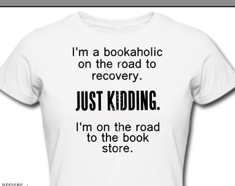 Iron On ~ I'm a BOOKAHOLIC on the road to recovery. Just kidding. I'm on the road to the book store. ~ Printable Digital Download Iron
