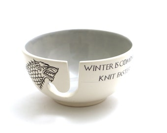 Game of Thrones yarn bowl - Winter is coming knit faster - GOT knit bowl -  gift for knitting crochet - direwolf