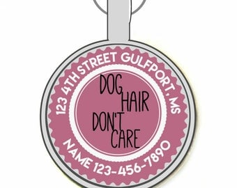 Dog Hair Don't Care Personalized Dog ID Pet Tag Custom Pet Tag You Choose Tag Size & Colors, Available in 11 Colors