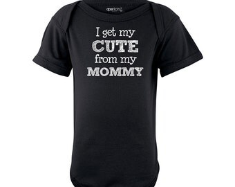Apericots I Get My Cute From My Mommy Funny Baby Son Daughter Infant Unisex Bodysuit