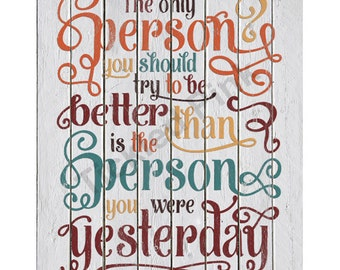 Be Better than the Person you were Yesterday Inspiratonal Print