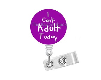 I Can't Adult Today Purple Badge - Funny  Badge Reel - Humorous Badge Reel - Nursing Badge - Teacher Badge Reel - RN Badge - Gift for Her