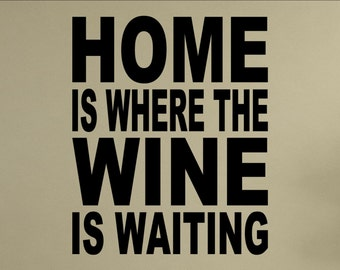 Home is where the wine is waiting Home Decor Stickers - Vinyl Quote Me #2051