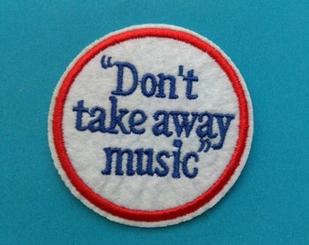 Iron-on Embroidered Patch Dont Take Away Music 2.5 inch