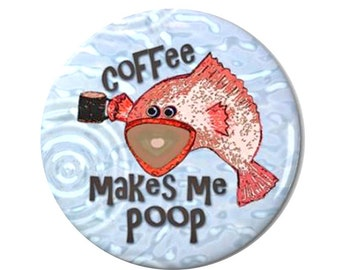 Coffee Poop Fish Magnet or Button -F6