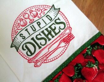 Stupid Dishes Embroidered Tea Towel  Kitchen Floursack Fingertip Dishtowel