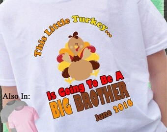This Little Turkey is going to be a Big Brother Thanksgiving Shirt or bodysuit Personalized with Name turkey announcement