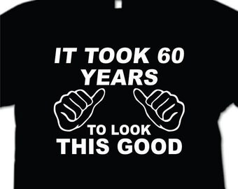 60th Birthday T Shirt 60 yrs to look this good 60th Birthday Present, 60th Birthday Gift.