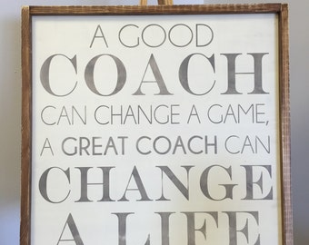 A good coach can change a game, a great coach can change a life
