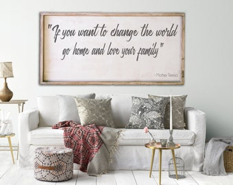 If you want to change the world, go home and love your family -  Mother Teresa, 24x48, Framed wood sign