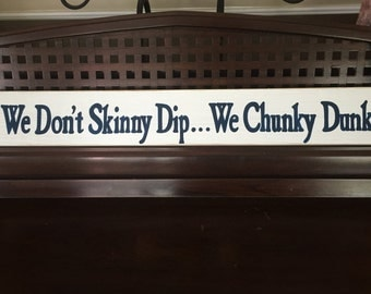 We Don't Skinny Dip...We Chunky Dunk Wooden SIGN Plaque Wall Art HP You Pick Color Pool Summer