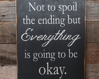 Large Wood Sign - Not To Spoil The Ending But Evertthing is Going to be Okay - Subway Sign - Farmhouse Sign - Home Decor - Gallery Wall