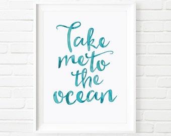 Printable quote, Take me to the Ocean, printable art, home decor, beach house decor, watercolour print, inspirational print, office decor