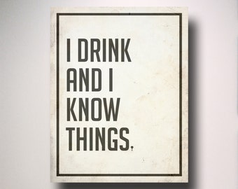 Game of Thrones Poster / I Drink and I Know Things / Tyrion Lannister Quote / Poster / Wall Art / TV Poster