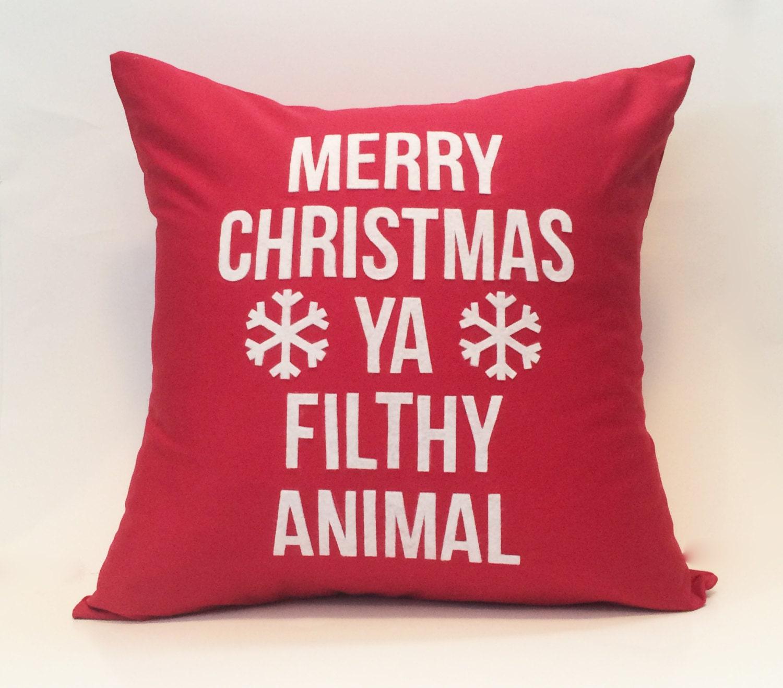 18X18 Merry Christmas Ya Filthy Animal Home