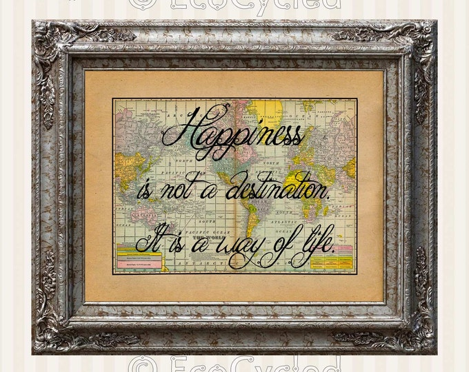Happiness is Not a Destination It Is A Way of Life Atlas World Map Print 1920 Antique Map Print full color Giclee Print