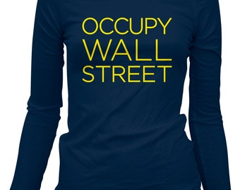 Women's Occupy Wall Street Long Sleeve Tee - S M L XL 2x - Ladies' Occupy T-shirt, OWS, Fight the Power, Revolution - 3 Colors