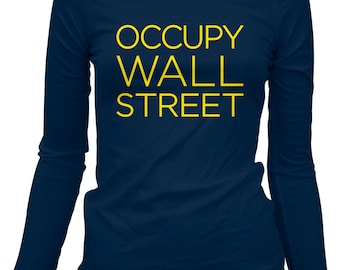 Women's Occupy Wall Street Long Sleeve Tee - S M L XL 2x - Ladies' Occupy T-shirt, OWS, Fight the Power, Revolution - 4 Colors