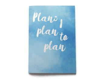 Plans I Plan to Plan - Blue Watercolour - Travelers Notebook - Journal - Notebook - Exercise Book  - 60 Pages