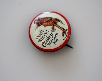 """Antique Tin Advertising Pin Back Button """"Don't Worry Conkey Will Cure Me"""" - Cleveland Novelty Co. Lithograph Tin Button"""