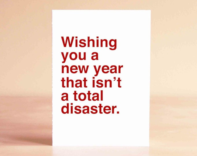New Years Card - Funny New Years Card - Funny Holiday Card - Wishing you a new year that isn't a total disaster.