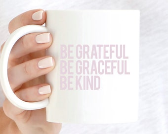 Be Grateful Mug, Be Graceful Mug, Be Kind Mug, Be Grateful Coffee Mug, Be Graceful Coffee Mug, Be Kind Coffee Mug, Minimal Coffee Mug