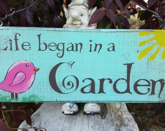 Solid Wood Garden sign. Life Began in a Garden, Great Mothers day gift, birthday or in your own garden!  Hand painted, no vinyl.