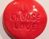 I CHOOSE LOVE Pocket Stone - Ceramic - Fire Engine Red Art Glaze - Inspirational Art Piece by Inner Art Peace