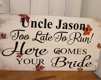 UNCLE/Too Late To Run/Here Comes your BRIDE/Personalized/Wedding Sign/Natural/White/Black/Fall Leaves/Rustic/Wood Sign/Reversible